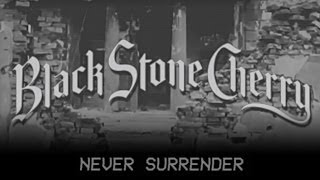 Black Stone Cherry - Never Surrender (Audio)