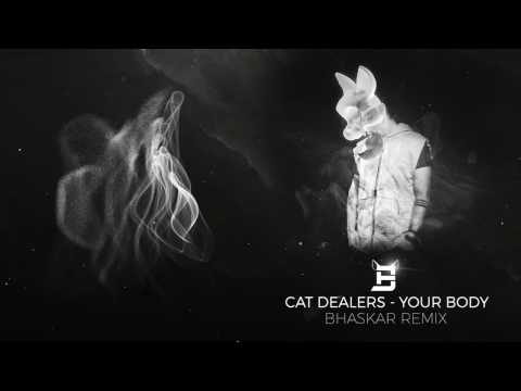 Cat Dealers - Your Body Bhaskar Remix