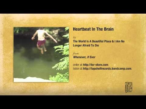 The World Is a Beautiful Place & I Am No Longer Afraid to Die - Heartbeat In The Brain mp3