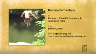 The World Is a Beautiful Place & I Am No Longer Afraid to Die - Heartbeat In The Brain