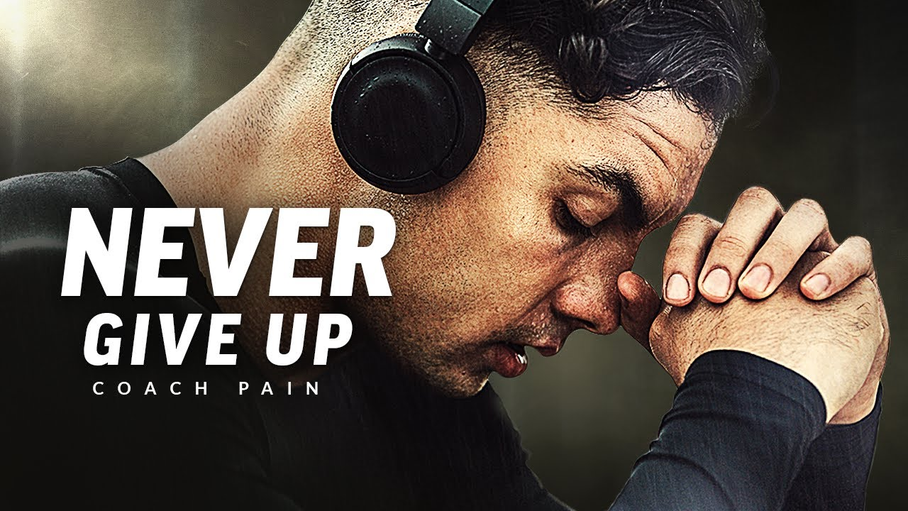 NEVER GIVE UP - Best Motivational Speech Video (Featuring Coach Pain)