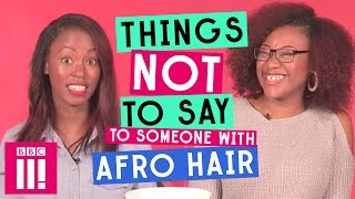 Things Not To Say To Someone With Afro Hair