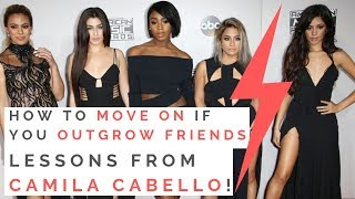 LESSONS FROM FIFTH HARMONY & CAMILA CABELLO'S BREAK UP: The Truth About Outgrowing Your Friends