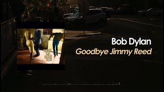 Bob Dylan - Goodbye Jimmy Reed (Lyric Video)