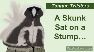 Tongue Twister 22- A Skunk Sat on a Stump and Thunk the Stump Stunk, but the Stump Thunk...