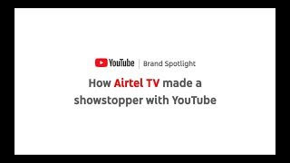 How Airtel TV made a showstopper with YouTube