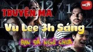 Truyện Hay Vu Lee 3h Sáng Truyện Ma Kinh Dị 2018 Bạn Đã Nghe Chưa Truyện Ma 24h