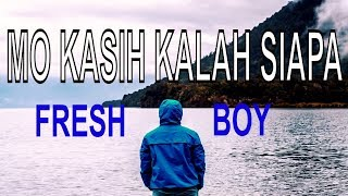 Download Mp3 Mo Kasih Kalah Siapa - Fresh Boy