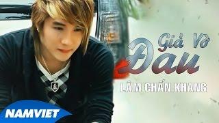 Giả Vờ Đau - Lâm Chấn Khang [Audio Official]