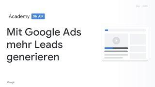 Academy on Air: Mit Google Ads mehr Leads generieren (12/03/19)