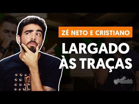 LARGADO ÀS TRAÇAS - Zé Neto e Cristiano (aula de violão completa)