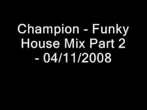 Champion - Funky House Mix Part 2