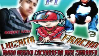 DJ FRACHO EL ABUSADOR FT DJ LUIZHITO - MANO ARRIVA CACHARREO MIX ZAMAKEA 08 EL DIABLITO DEL PERREO