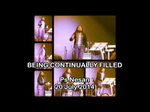BEING CONTINUALLY FILLED Ps Nesan 20 July 2014