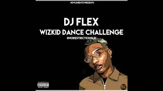 Dj Flex Wizkid Dance Challenge NoRestrictionsLei.mp3