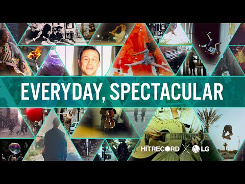 RE: Everyday, Spectacular (HITRECORD x LG)