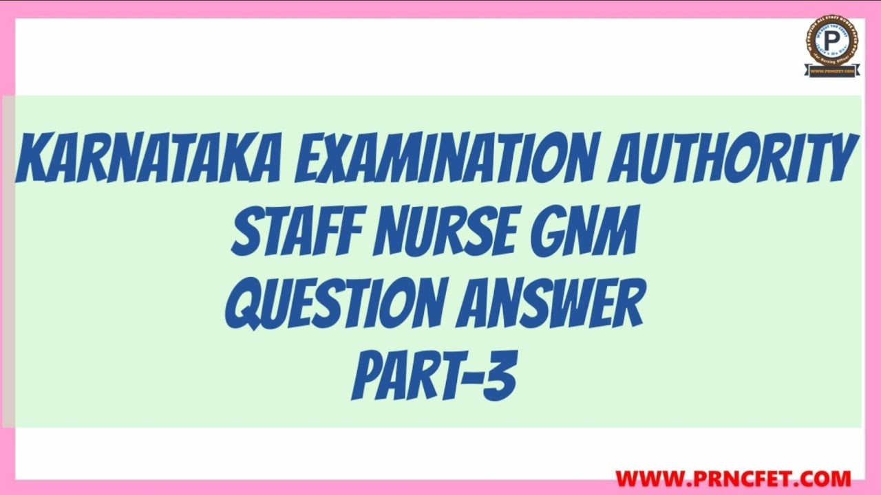 KEA Staff Nurse GNM Exam 2018 Question Paper with Answers|Part-3|MCQ For  Staff Nurse Exam|#PRNCFET