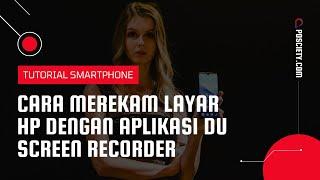 Cara Record Layar HP Menggunakan Aplikasi DU Recorder