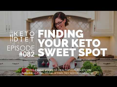 #082 The Keto Diet Podcast: Finding Your Keto Sweet Spot