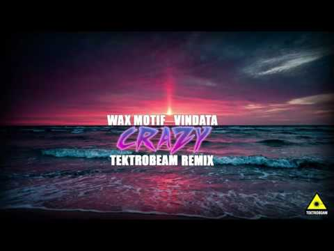 Wax Motif & Vindata - Crazy(Tektrobeam Remix)