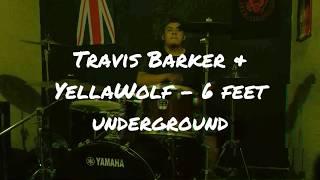 Travis Barker & YellaWolf - 6 Feet Underground (Drum Cover)
