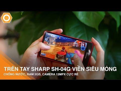 Trên tay Sharp Sh-04G viền siêu mỏng- Chống nước, Ram 2G, Camera 13mpx cực rẻ
