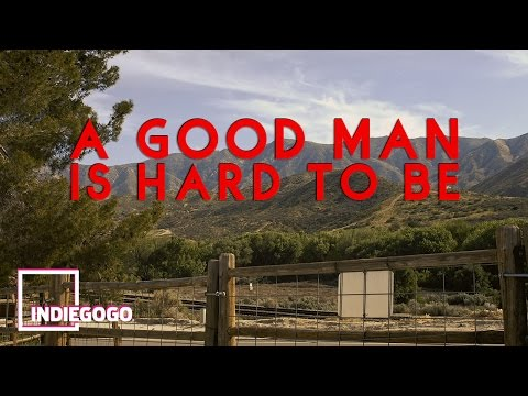 A Good Man Is Hard To Be  Indiegogo