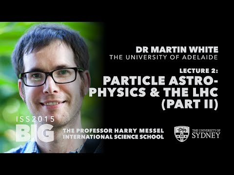 Particle Astrophysics at the LHC, Part II — Dr Martin White, ISS2015