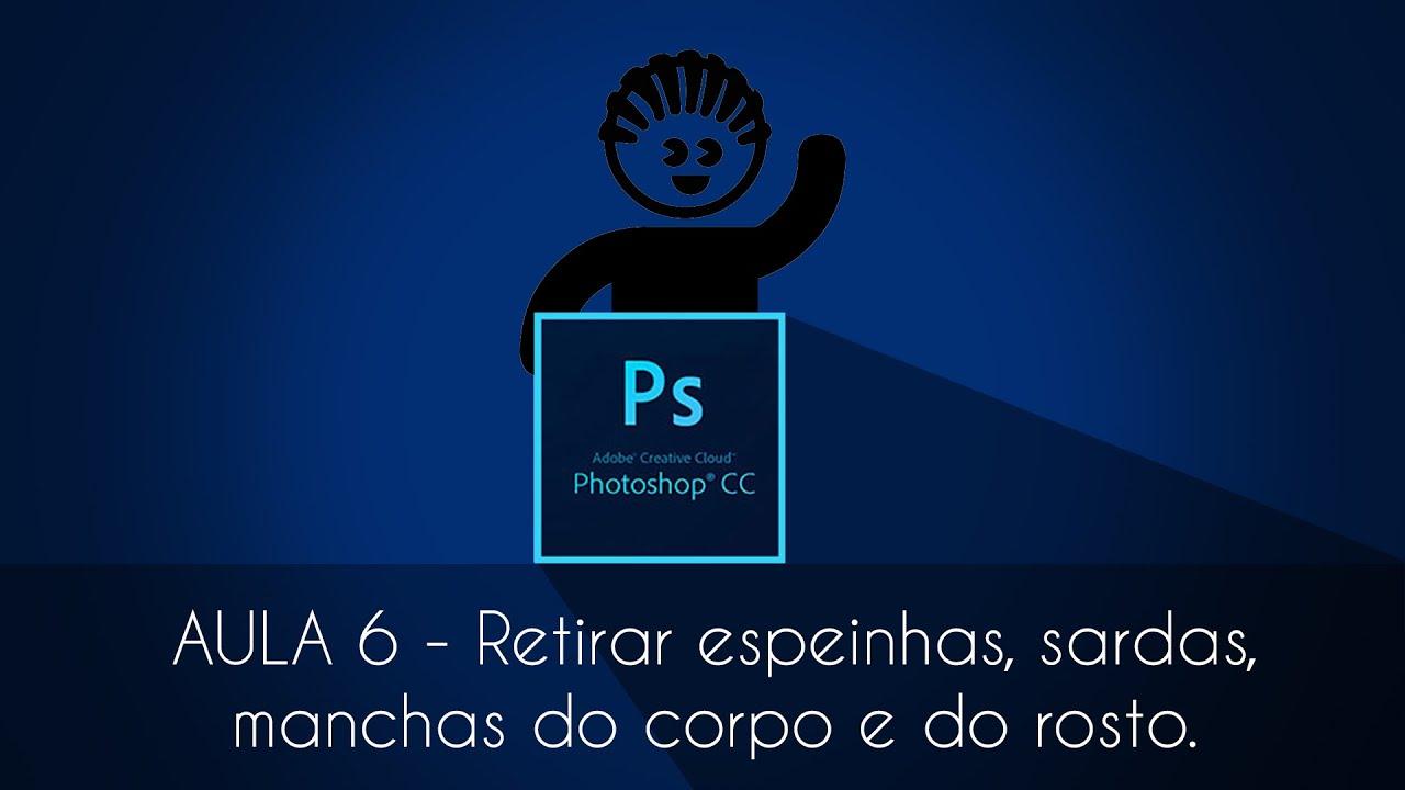 Photoshop Cs6 Aula 06 Como Retirar Tirar Espinhas L Marcas L
