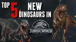 Top 5 New Dinosaurs In Jurassic World Fallen Kingdom!