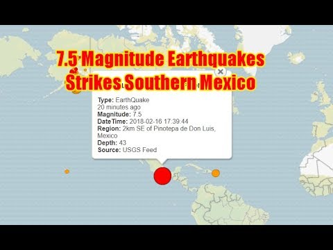 7.5 Magnitude Earthquake Strikes southern Mexico 2/16/18