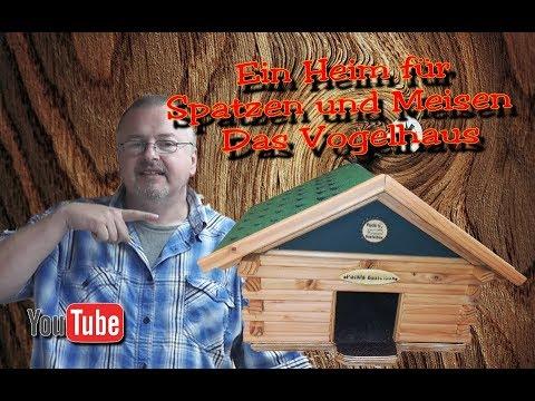 ein heim f r spatzen und meisen das vogelhaus youtube. Black Bedroom Furniture Sets. Home Design Ideas