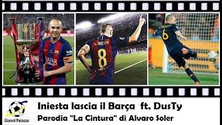 Iniesta lascia il Barça - ft. DusTy (Parodia