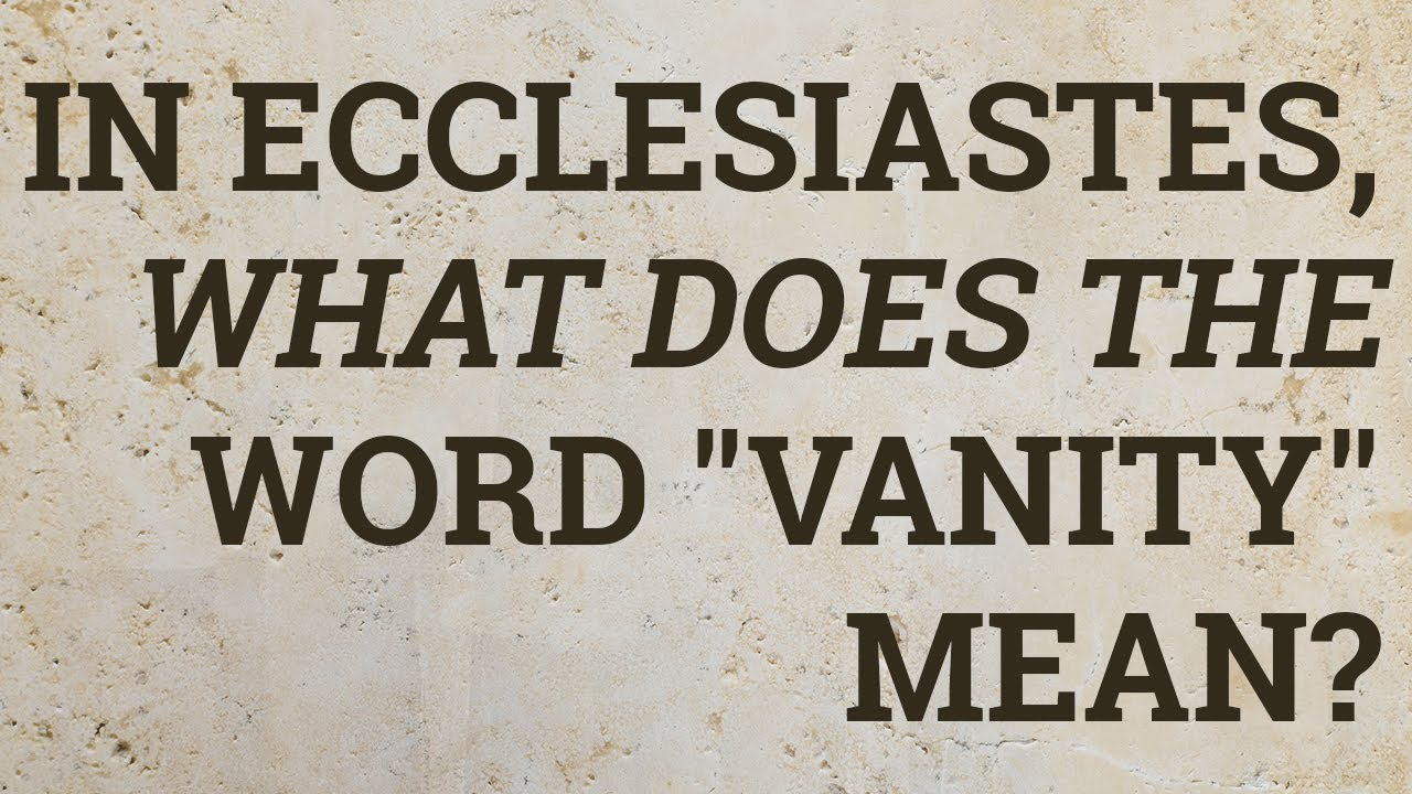 what does vanity mean In Ecclesiastes, What Does the Word