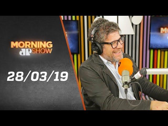 Morning Show - edição completa - 28/03/19