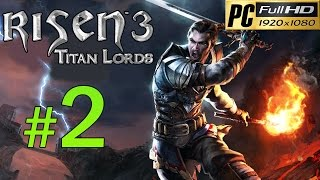 Risen 3 Titan Lords [PC] Walkthrough - Part 2 Gameplay No Commentary 1080p