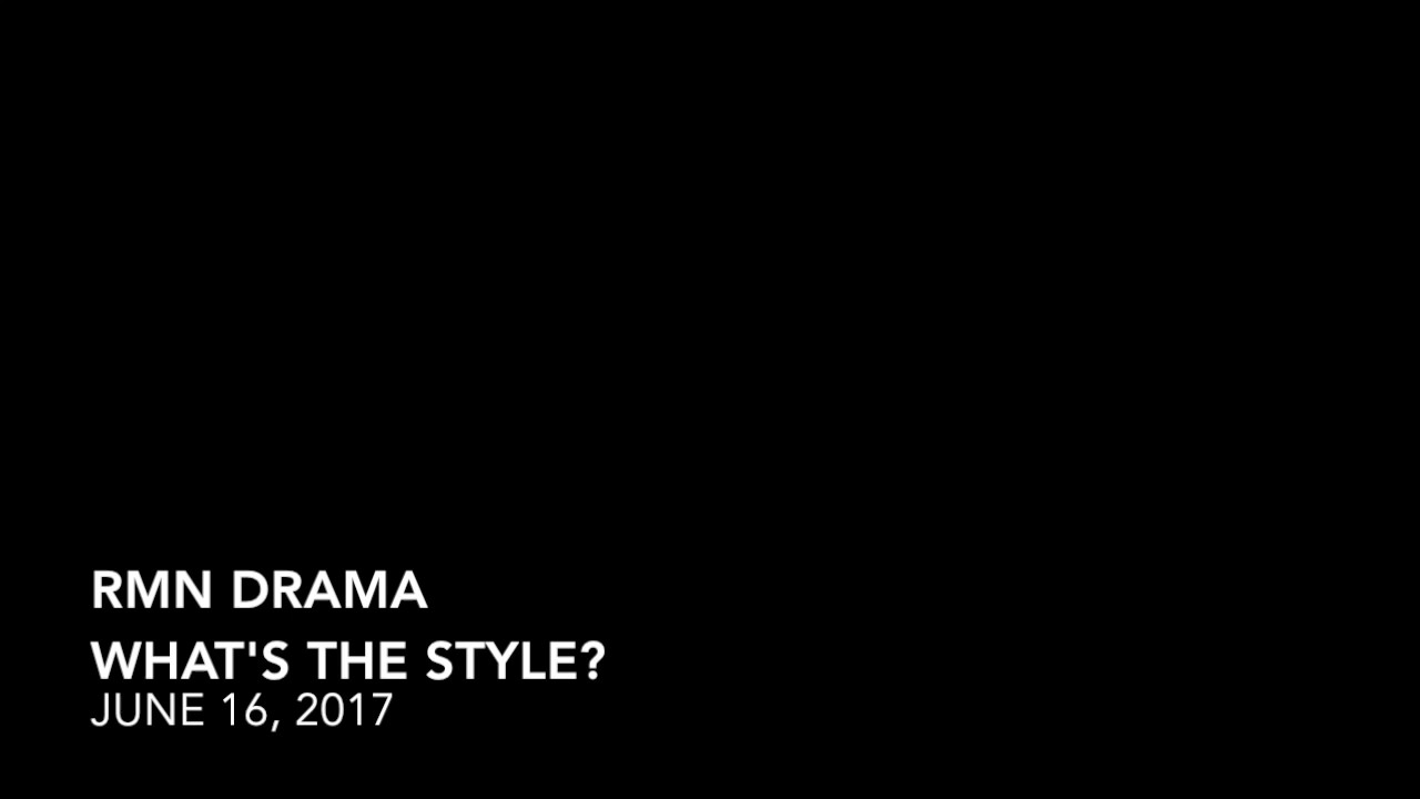 RMN DRAMA - WHAT'S THE STYLE 06-16-2017
