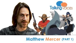 Matthew Mercer | Talking Voices (Part 1)