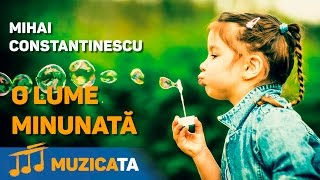 Repeat youtube video O lume minunata - Mihai Constantinescu