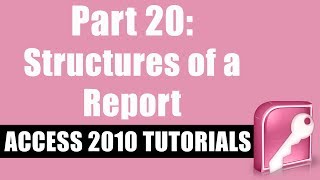 Microsoft Access 2010 Tutorial for Beginners - Part 20 - Basic Concepts and Structures of a Report