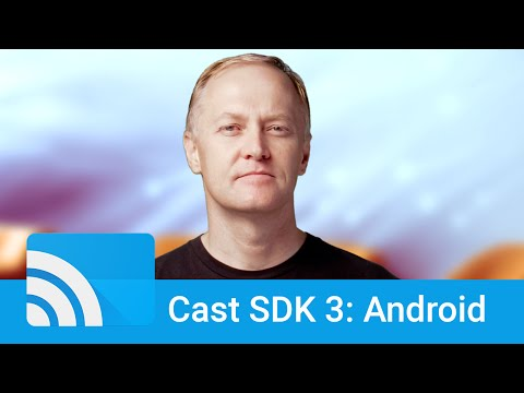 The Google Cast SDK, Version 3, For Android