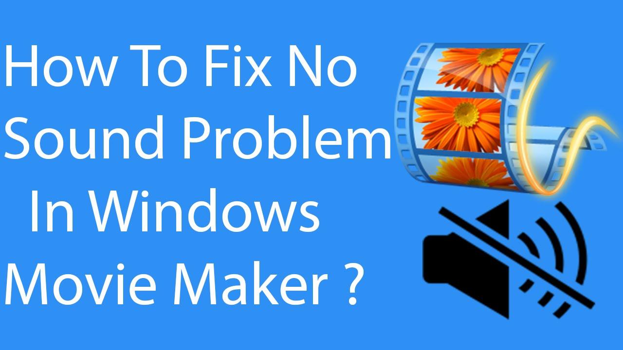quick fix to no sound problem in windows movie maker