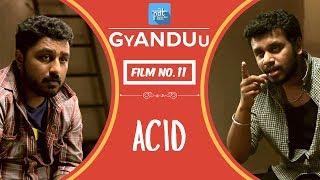 PDT GyANDUu | Film no.11 ACID : Indian Short Film Series : Acid Attack : Acid Reflux : Folic acid