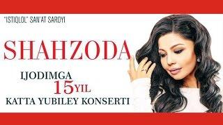 Shahzoda - Ijodimga 15 yil nomli konsert dasturi   Шахзода - Концерт дастури 2015