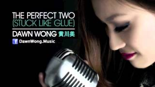 The Perfect Two (Stuck Like Glue) - Dawn Wong 黄川美