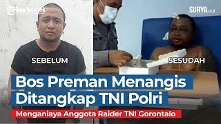 Bos Preman Pengeroyok Anggota Raider TNI Gorontalo Menangis Termehek-mehek saat Ditangkap TNI Polri