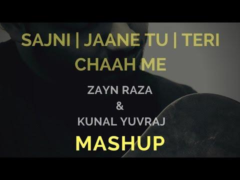 Sajni  | Jaane Tu | Teri chaah me | Mashup Video | Zayn Raza and Kunal Yuvraj