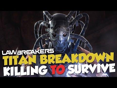 Lawbreakers - Killing To Survive - Titan Breakdown