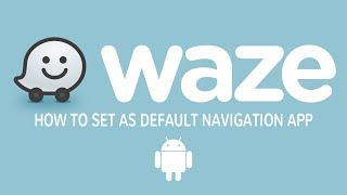 How To Set Waze as Your Default Navigation App on Android
