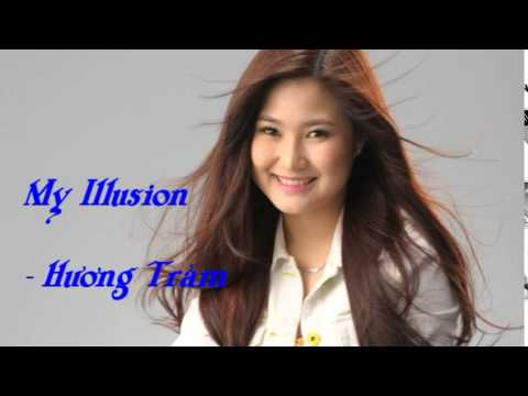 My Illusion - Ảo Ảnh - Hương Tràm